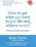 HOW TO GET WHAT YOU WANT IN YOUR LIFE AND ACHIEVE SUCCESS